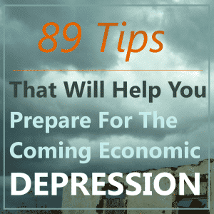 89 Tips That Will Help You Prepare For The Coming Economic Depression